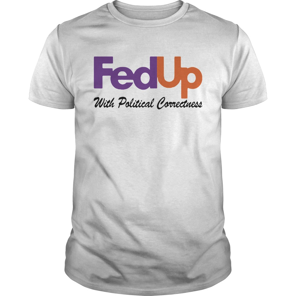 FedUp With Political Correctness  Unisex