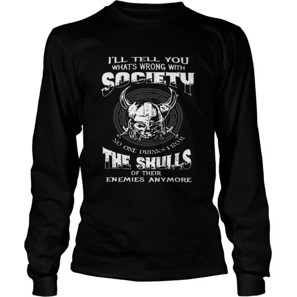 Ill Tell You Whats Wrong With Society The Skulls Of Their Enemies Anymore  Long Sleeve
