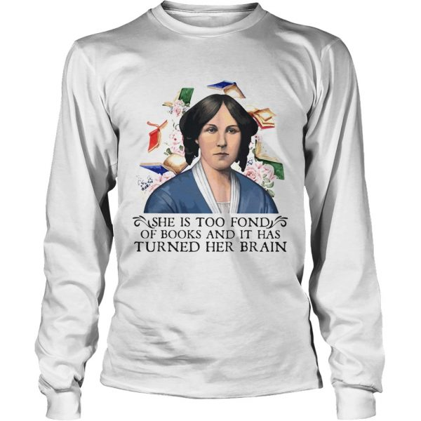 She is too fond of books and it has turned her brain flowers  Long Sleeve