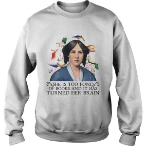 She is too fond of books and it has turned her brain flowers  Sweatshirt