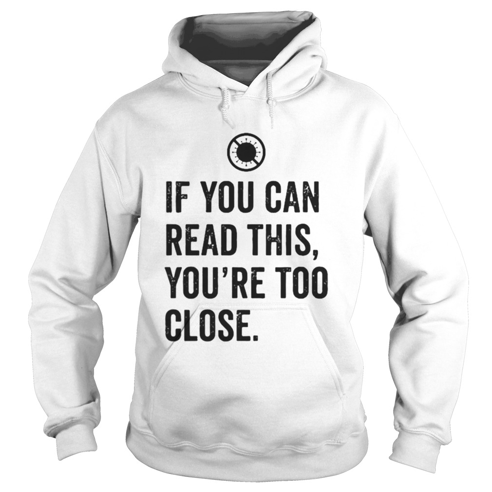 If You Can Read This Youre Too Close  Hoodie