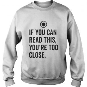 If You Can Read This Youre Too Close  Sweatshirt