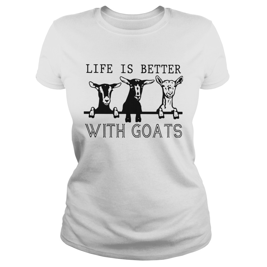 Life Is Better With Goats  Classic Ladies