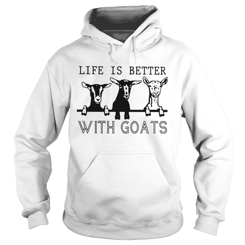 Life Is Better With Goats  Hoodie