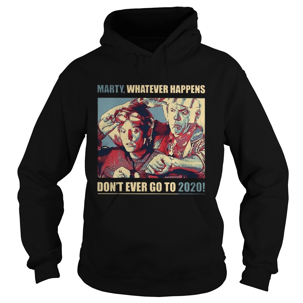 Marty Whatever Happens Dont Ever Go To 2020  Hoodie