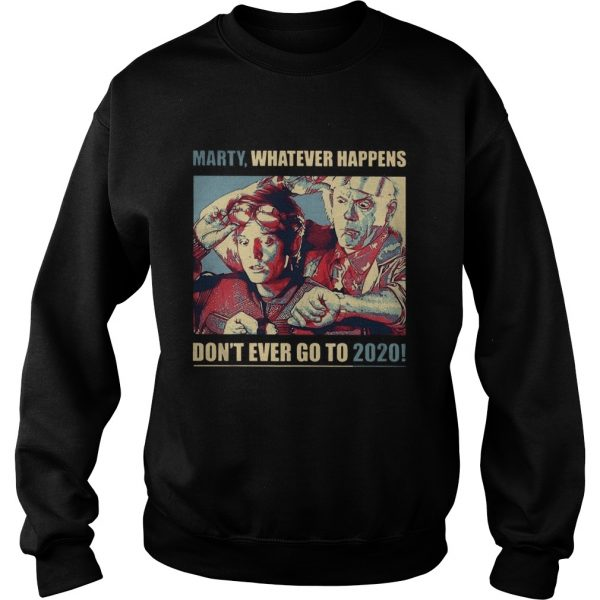 Marty Whatever Happens Dont Ever Go To 2020  Sweatshirt