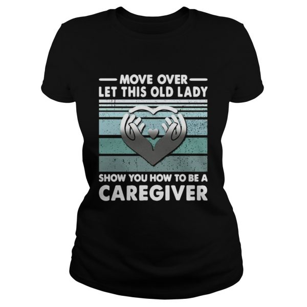 Move Over Let This Old Lady Show You How To Be A Caregiver Vintage  Classic Ladies