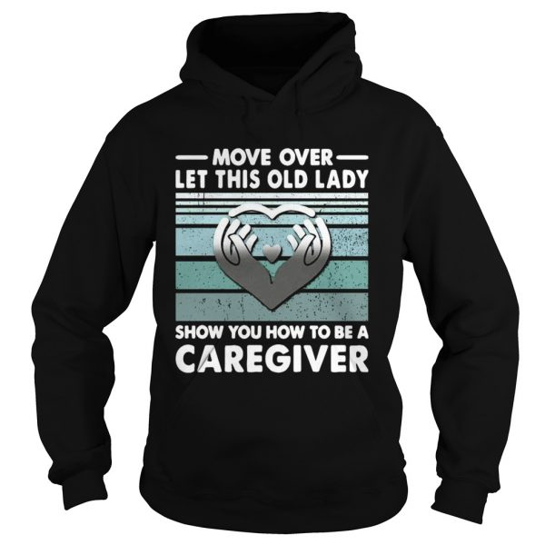 Move Over Let This Old Lady Show You How To Be A Caregiver Vintage  Hoodie