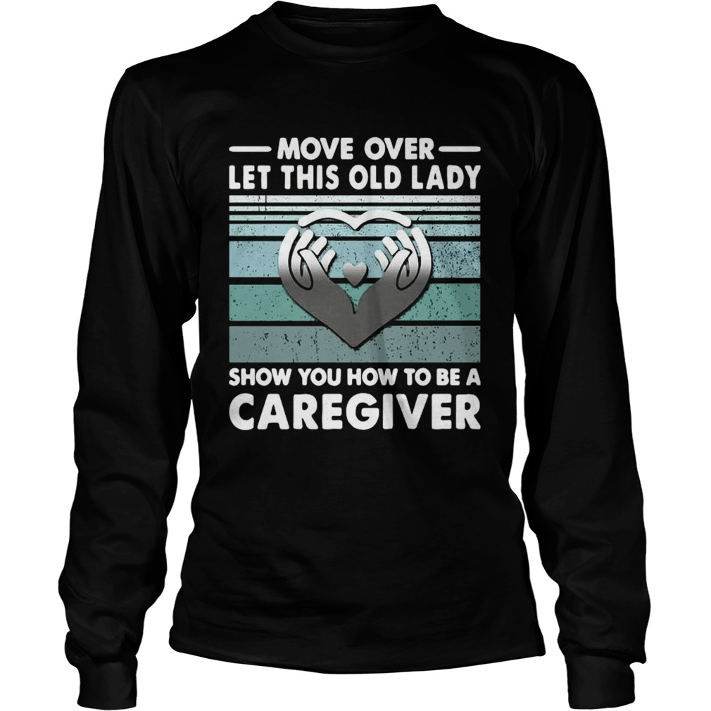Move Over Let This Old Lady Show You How To Be A Caregiver Vintage  Long Sleeve