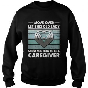 Move Over Let This Old Lady Show You How To Be A Caregiver Vintage  Sweatshirt