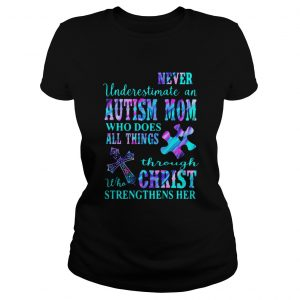 Never Underestimate An Autism Mom Who Does All Things Through Who Christ Strengthens Her  Classic Ladies
