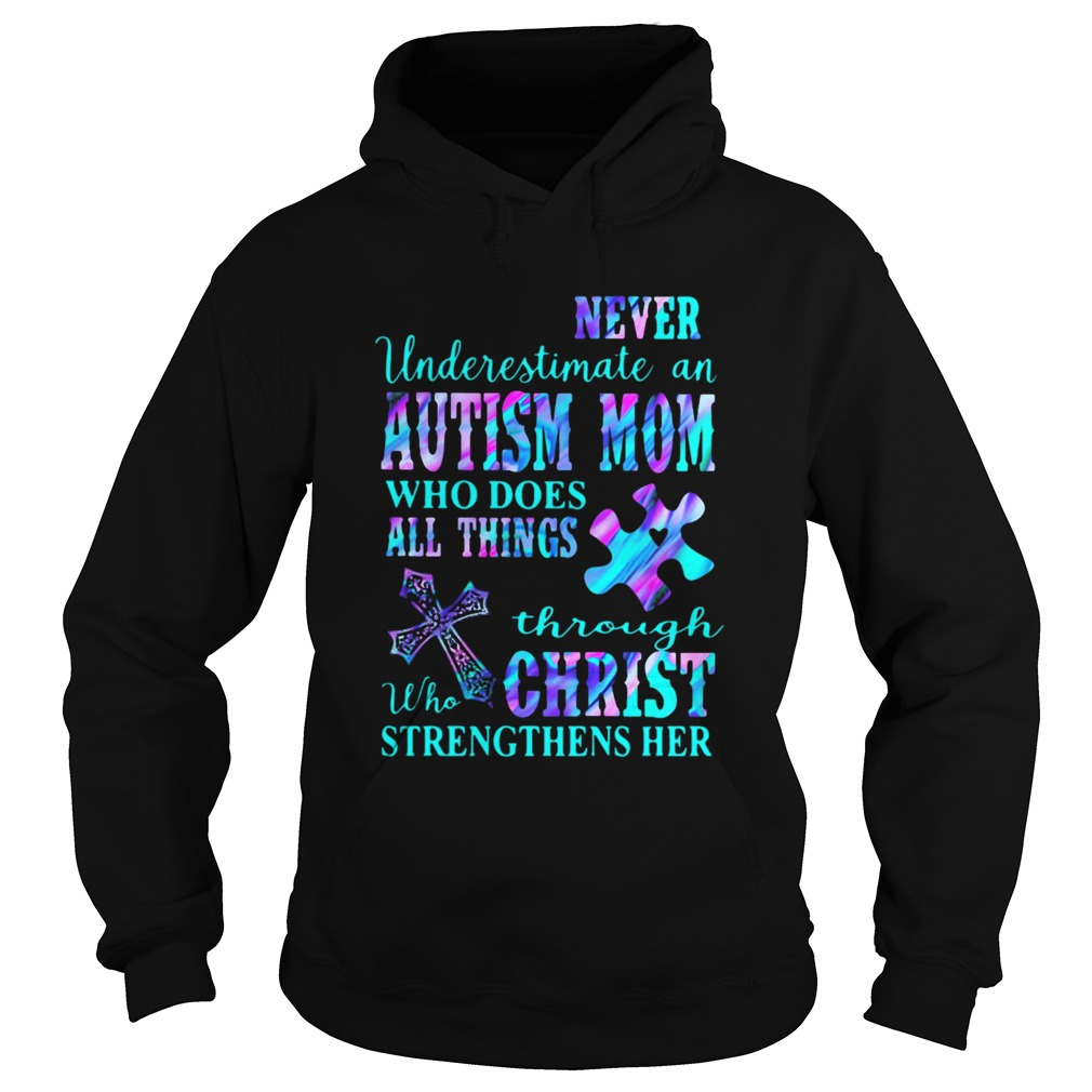 Never Underestimate An Autism Mom Who Does All Things Through Who Christ Strengthens Her  Hoodie