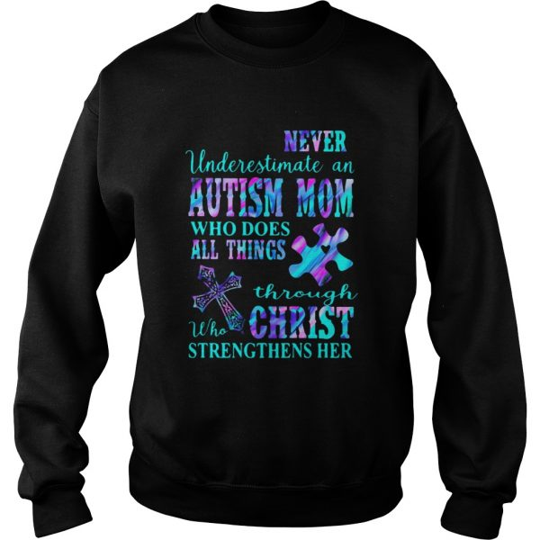 Never Underestimate An Autism Mom Who Does All Things Through Who Christ Strengthens Her  Sweatshirt