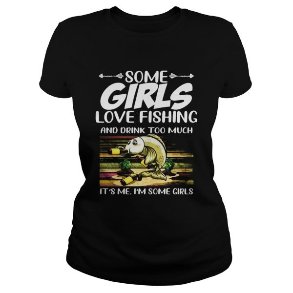 Some girls love fishing and drink too much its me im some girls vintage retro  Classic Ladies