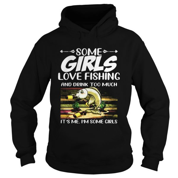 Some girls love fishing and drink too much its me im some girls vintage retro  Hoodie