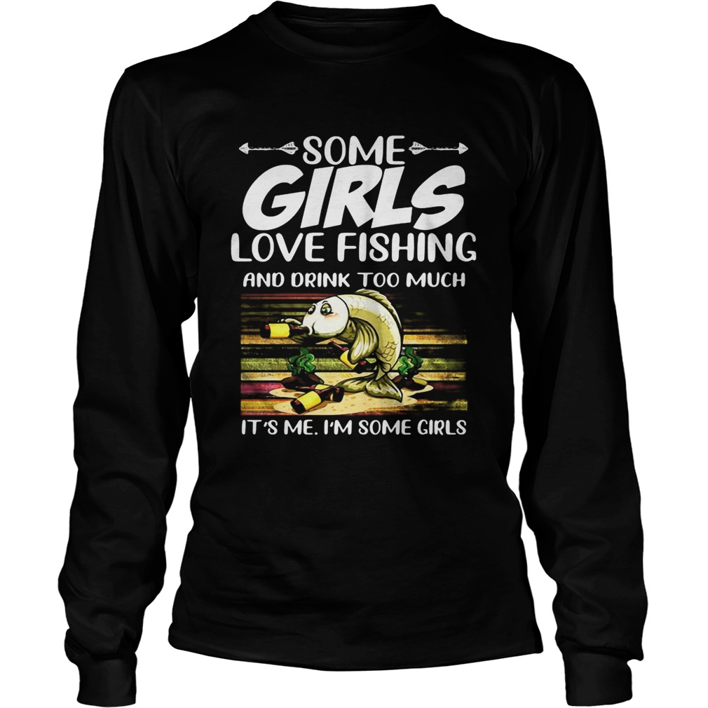 Some girls love fishing and drink too much its me im some girls vintage retro  Long Sleeve