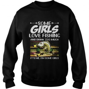 Some girls love fishing and drink too much its me im some girls vintage retro  Sweatshirt