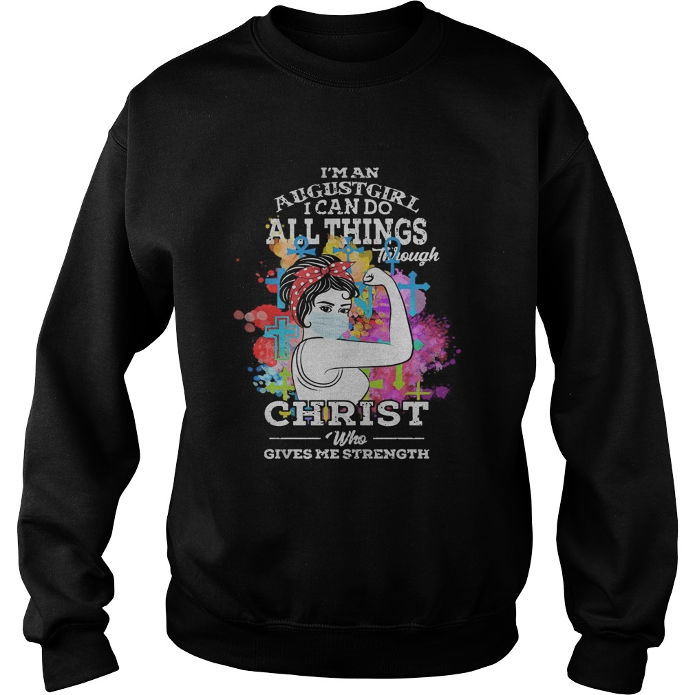 Strong Girl face mask Im an august girl I can do all things through christ who gives me strenghth Sweatshirt