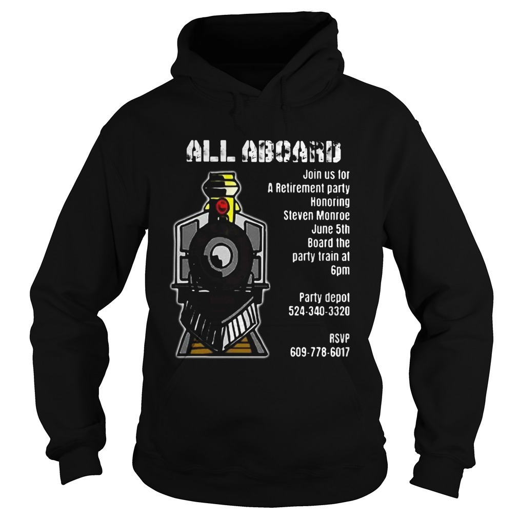 Train all aboard join us for a retirement party honoring steven monroe june 5th  Hoodie