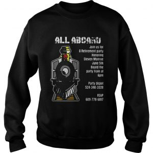 Train all aboard join us for a retirement party honoring steven monroe june 5th  Sweatshirt