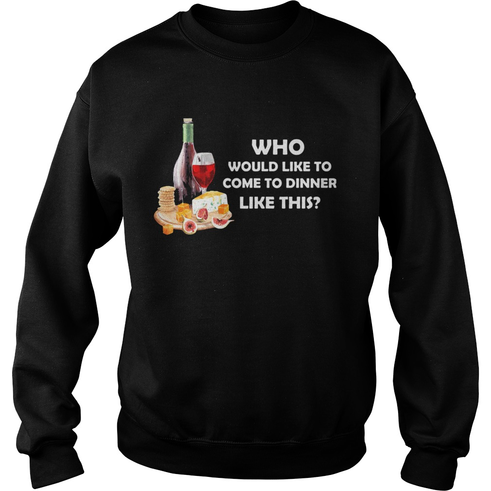 Who Would Like To Come To Dinner Like This  Sweatshirt