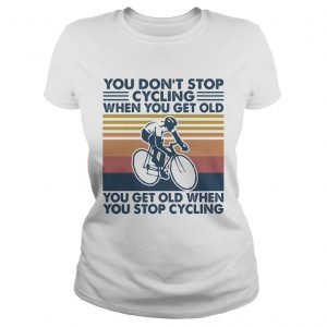 You dont stop cycling when you get old you get old when you stop cycling vintage retro  Classic Ladies