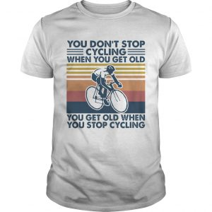 You dont stop cycling when you get old you get old when you stop cycling vintage retro  Unisex