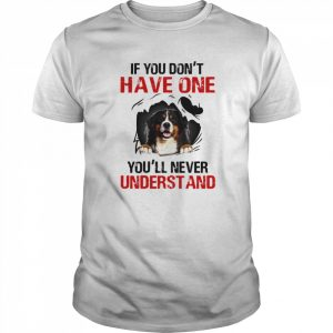 Bermese Mountain If You Don't Have One You'll Never Understand  Classic Men's T-shirt