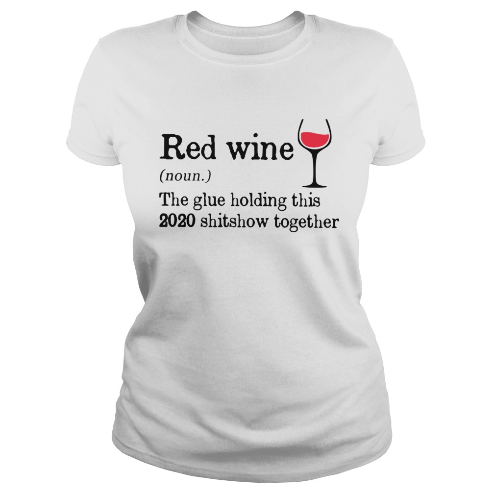 Red Wine The Glue Holding This 2020 Shitshow Together  Classic Ladies