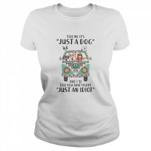 1Tee Womens Tell Me It/'s Just A Cat /& I/'ll Tell You You/'re Just An Idiot T-Shirt