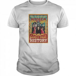 Well-Behaved Women Rarely Make History Poster Ruth Bader  Classic Men's T-shirt