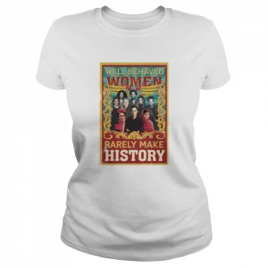 Well-Behaved Women Rarely Make History Poster Ruth Bader  Classic Women's T-shirt