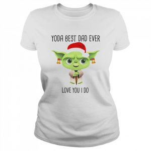 Yoda Best Dad Ever Love You I Do Christmas Day Is Coming  Classic Women's T-shirt