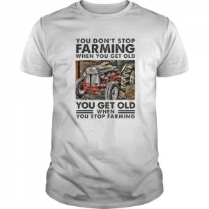 You Dont Stop Farming When You Get Old You Get Old When You Stop Farming Line  Classic Men's T-shirt