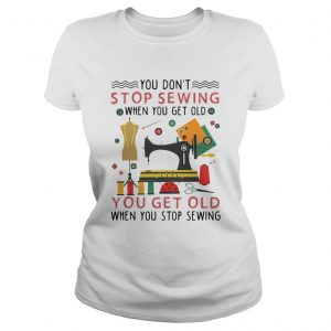 You Dont Stop Sewing When You Get Old You Get Old  Classic Ladies