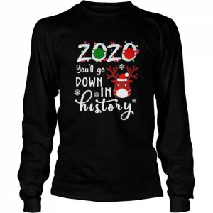 2020 youll go down in history Christmas  Long Sleeved T-shirt