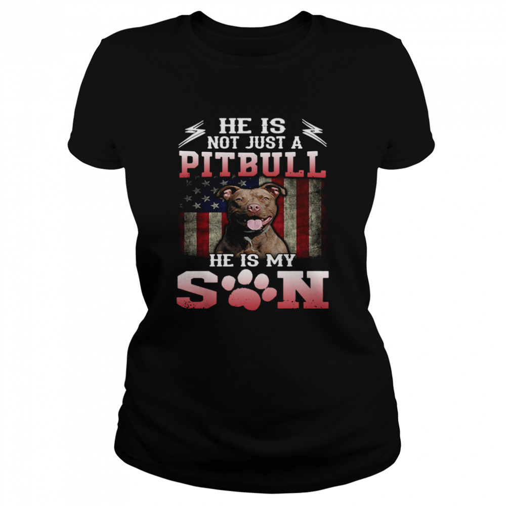 He Is Not Just A Pitbull He Is My Son American Flag  Classic Women's T-shirt
