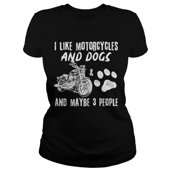 I Like Motorcycles And Dogs And Maybe 3 People  Classic Ladies