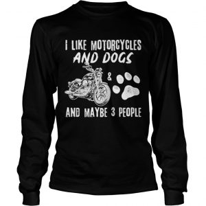 I Like Motorcycles And Dogs And Maybe 3 People  Long Sleeve