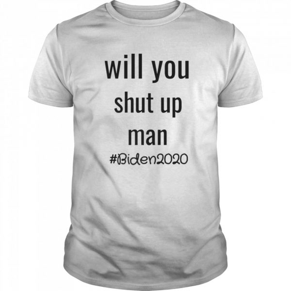 Will you shut up man anti trump Biden 2020  Classic Men's T-shirt