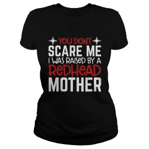 You Dont Scare Me I Was Raised By A Redhead Mother  Classic Ladies