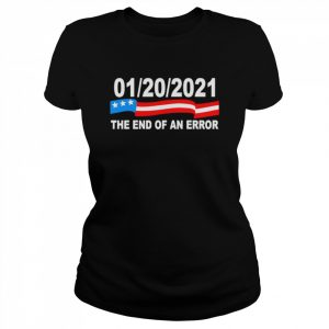 01 20 2021 The End Of An Error  Classic Women's T-shirt