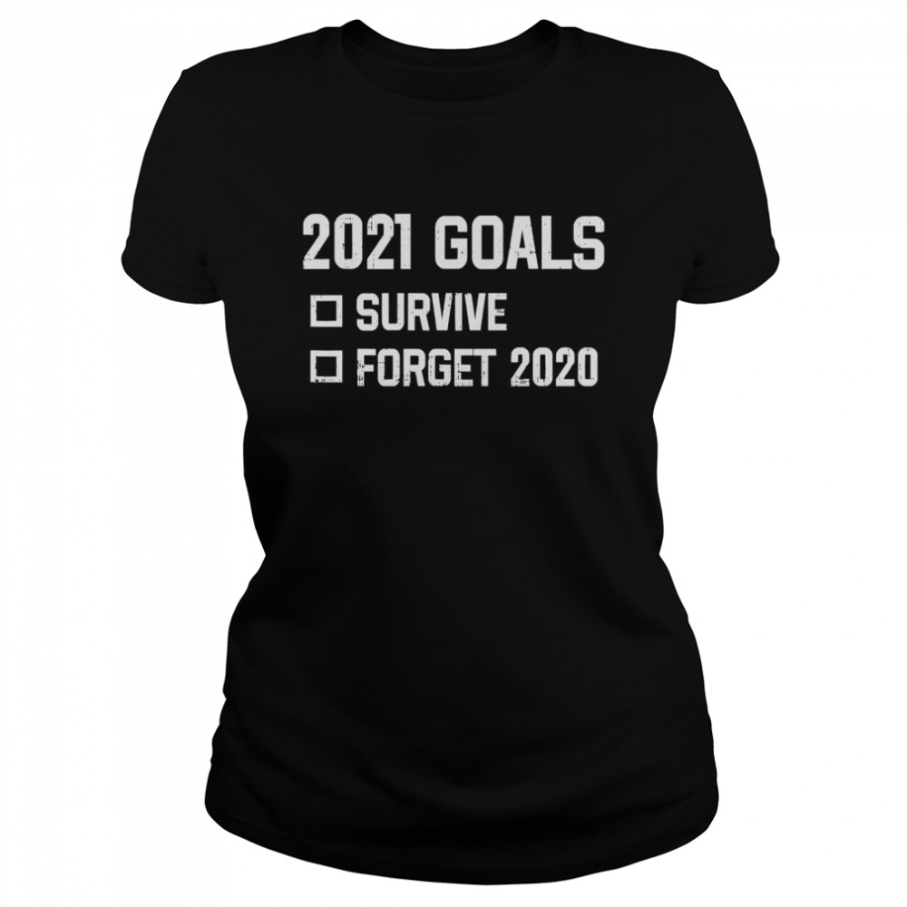 2021 Goal Survive Forget 2020 New Year Quarantine  Classic Women's T-shirt