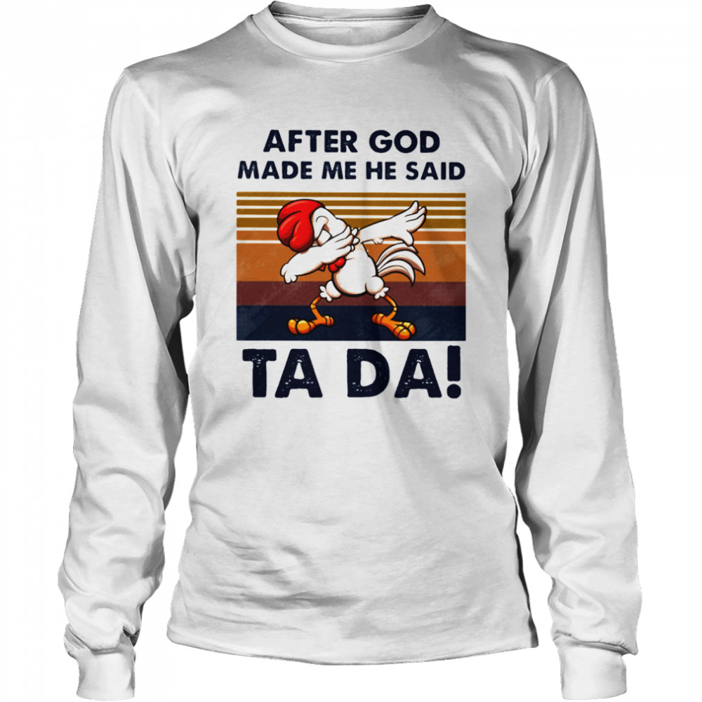 After God Made Me He Said Ta Da Chicken Dabbing Vintage  Long Sleeved T-shirt