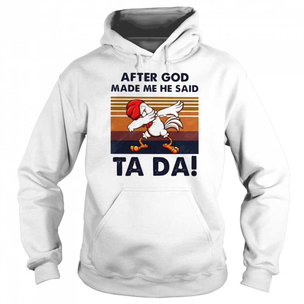 After God Made Me He Said Ta Da Chicken Dabbing Vintage  Unisex Hoodie