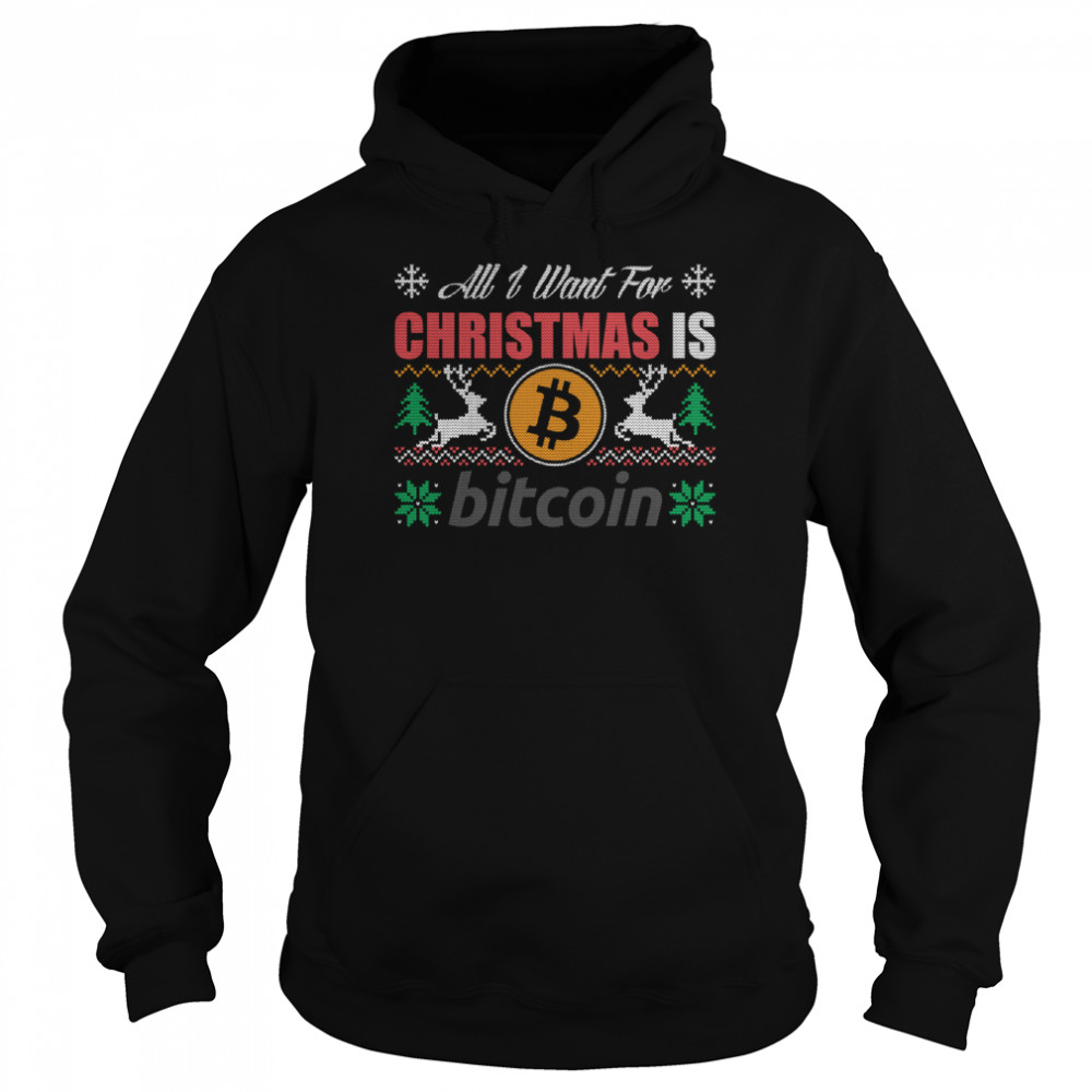 All I Want For Christmas Is Bitcoin Btc Crypto Ugly  Unisex Hoodie