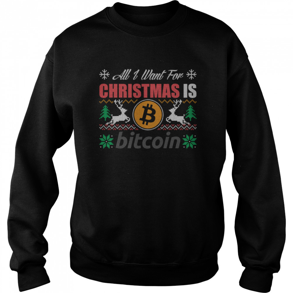 All I Want For Christmas Is Bitcoin Btc Crypto Ugly  Unisex Sweatshirt