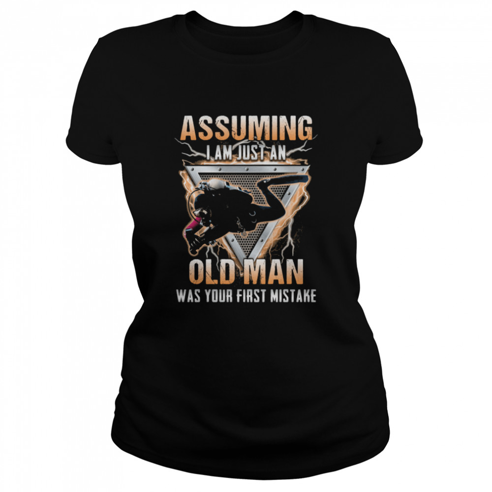 Assuming I Am Just An Old Man Was Your First Mistake Scuba Diver  Classic Women's T-shirt