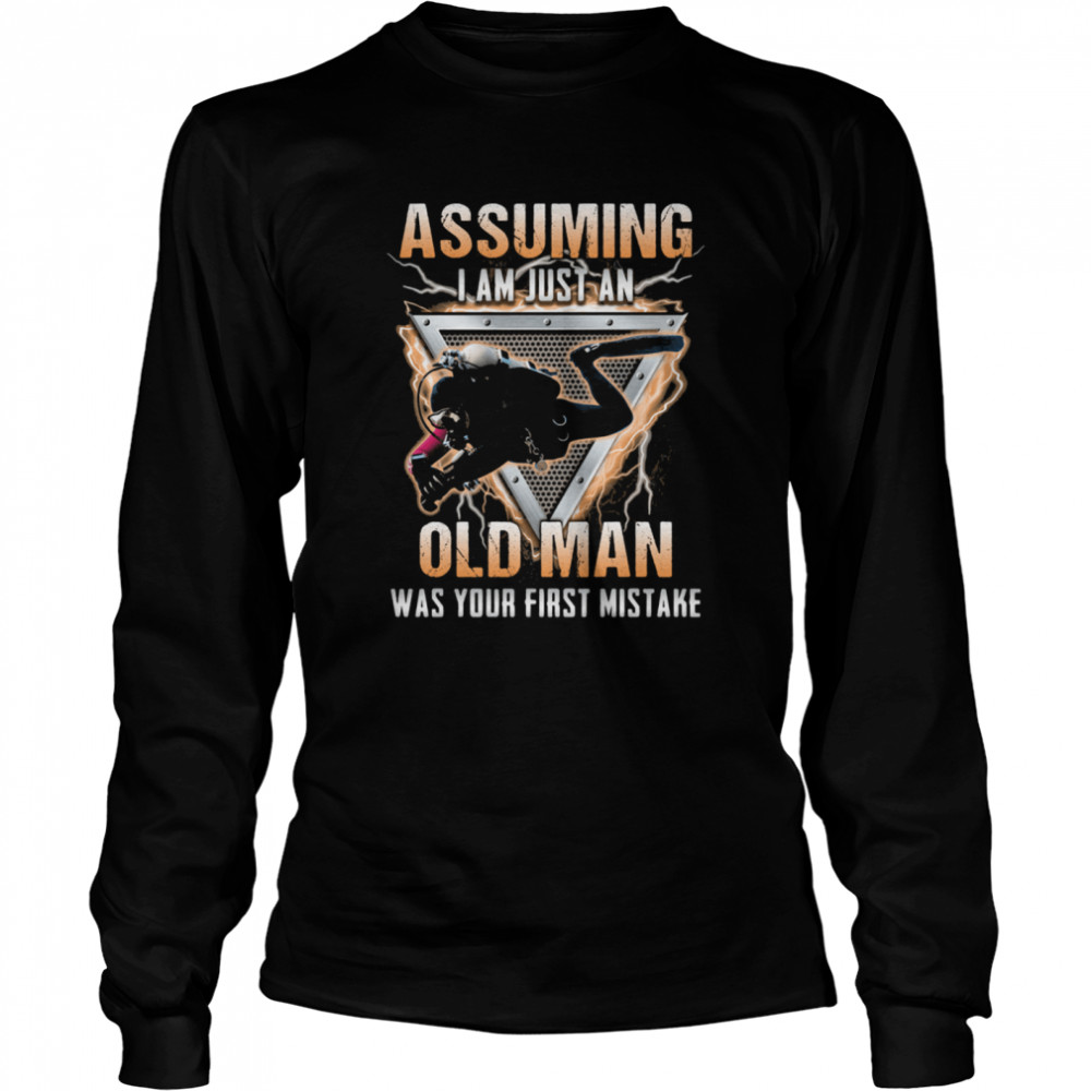 Assuming I Am Just An Old Man Was Your First Mistake Scuba Diver  Long Sleeved T-shirt