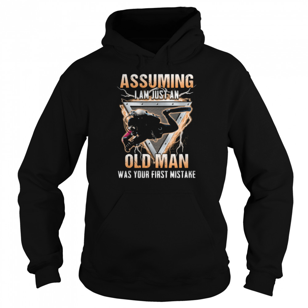 Assuming I Am Just An Old Man Was Your First Mistake Scuba Diver  Unisex Hoodie